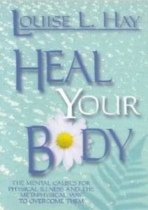 heal-your-body-new-cover-the-mental-causes-for-physical-illness-and-the-metaphysical-way-to-over