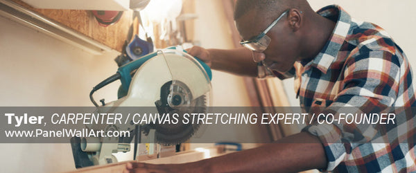 Tyler | Carpenter Canvas Stretching Expert and Co-founder of PanelWallArt.com | Panel Wall Art