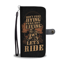 Don't Fear Dying Fear Not Living - Let's Ride Wallet Phone Case