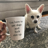 I'm Here To Pet Dogs Mug