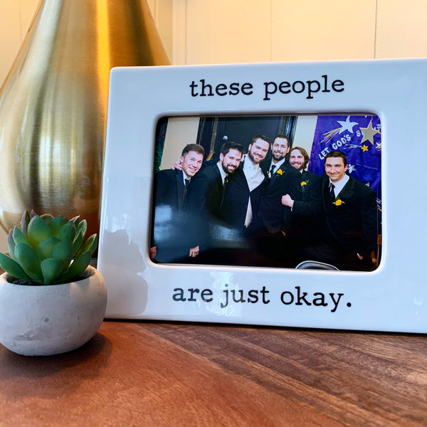 These People Are Just Okay 4x6 Picture Frame