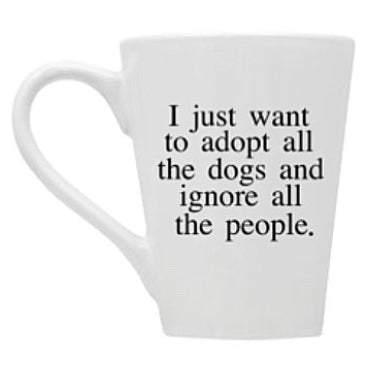 Adopt All the Dogs and Ignore All the People Mug