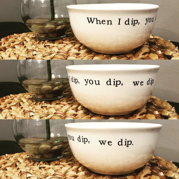 When I Dip, You Dip, We Dip Large Ceramic Dip Bowl