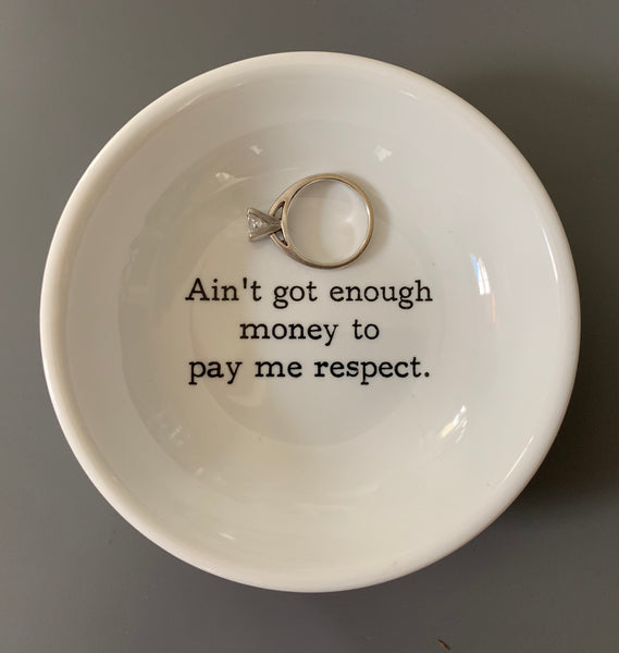 Ain't Got Enough Money to Pay Me Respect Trinket Dish