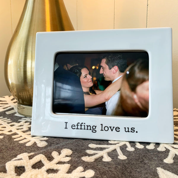 I Effing Love Us Porcelain 4x6 Picture Frame