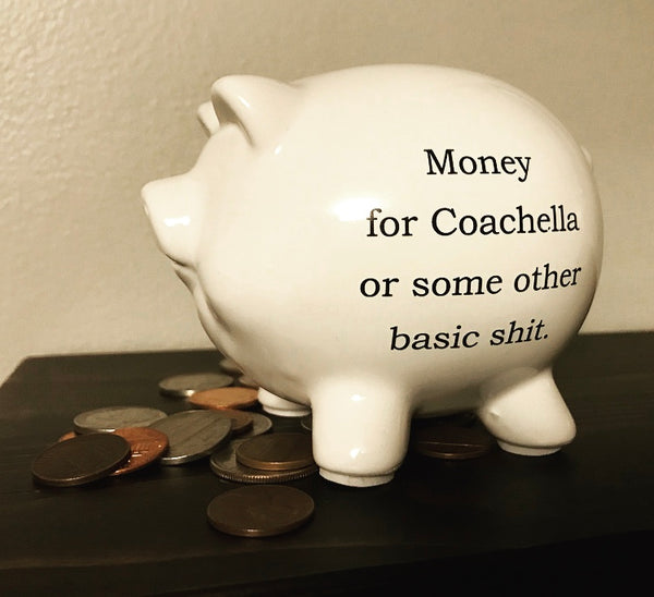 Money for Coachella Piggy Bank