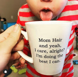 Mom Hair of Course I Care Mug- Discontinued, Quantities Limited