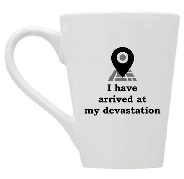 I Have Arrived at My Devastation Mug