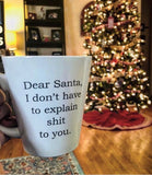 Dear Santa I Don't Have to Explain Sh*t to You Coffee Mug