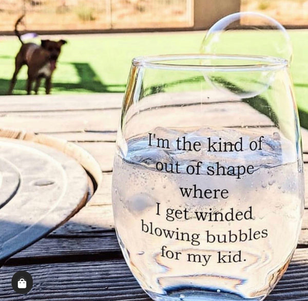 I Get Winded Blowing Bubbles Wine Glass