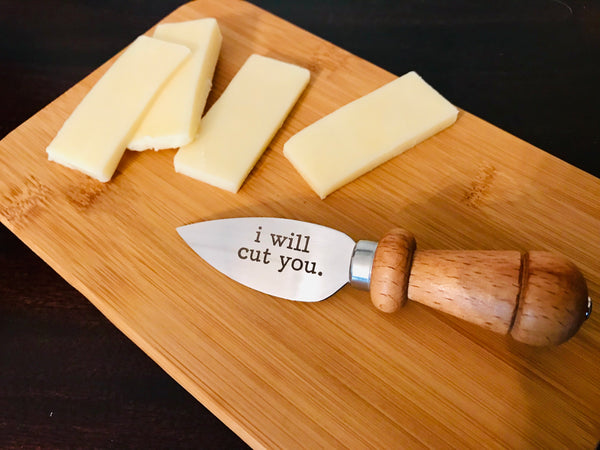 I Will Cut You Cheese Knife