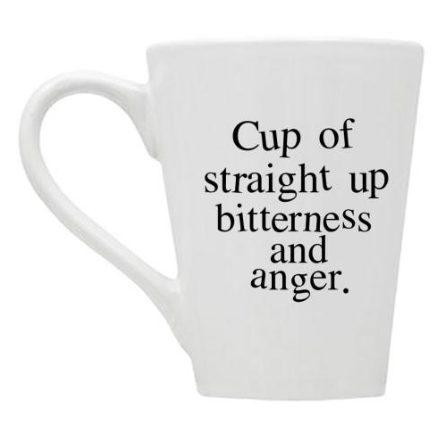 Cup of Straight Up Bitterness and Anger Mug