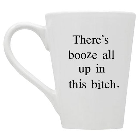 There's Booze All Up in This Bitch Mug