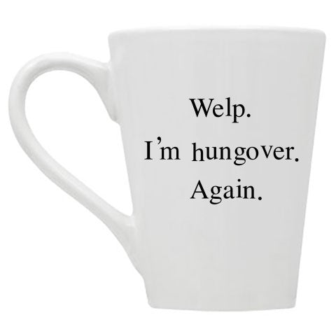 Welp I'm Hungover Again Mug- Discontinued