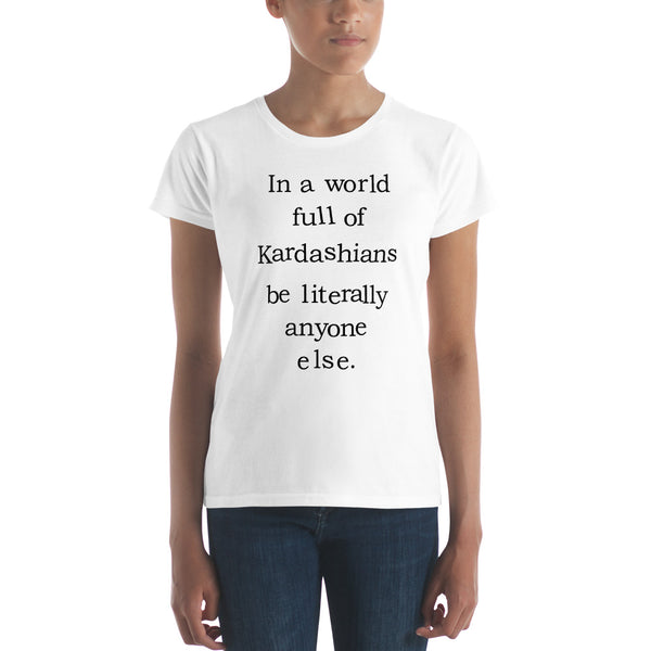 In a World Full of Kardashians Women's T-Shirt in White