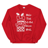 Make That Pull-Out Game Weak Santa Sweatshirt with White Imprint