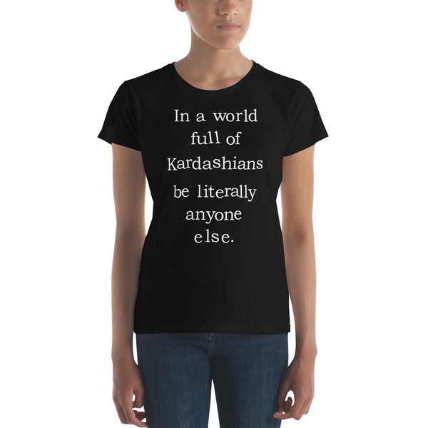 In a World Full of Kardashians Women's T-Shirt in Black