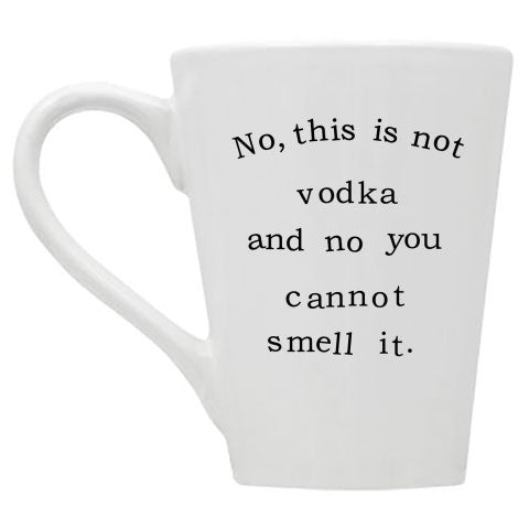No This is Not Vodka and No You Cannot Smell It Mug