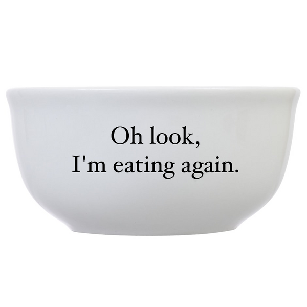 Oh Look, I'm Eating Again Bowl