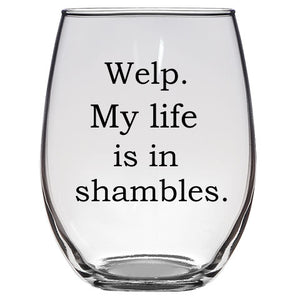 Welp My Life is in Shambles Wine Glass