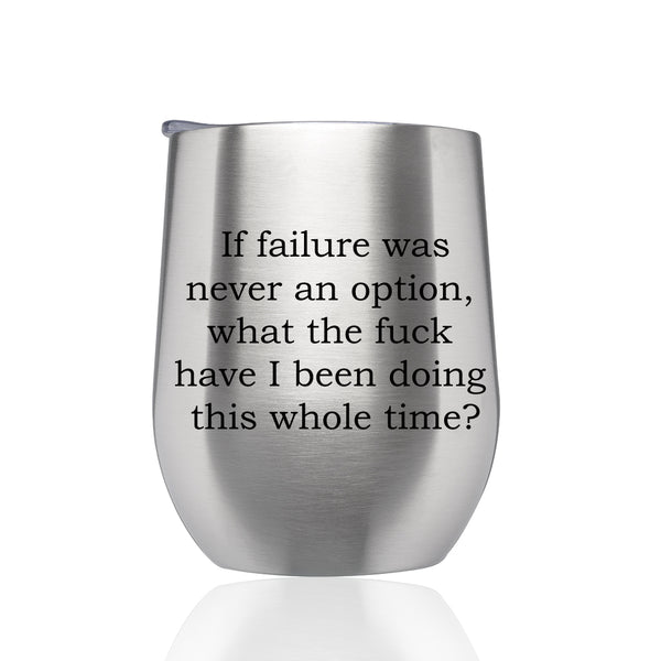 If Failure Was Never an Option What Have I Been Doing? Stainless Steel Wine Tumbler