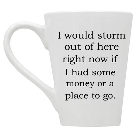I Would Storm Out of Here Right Now Mug