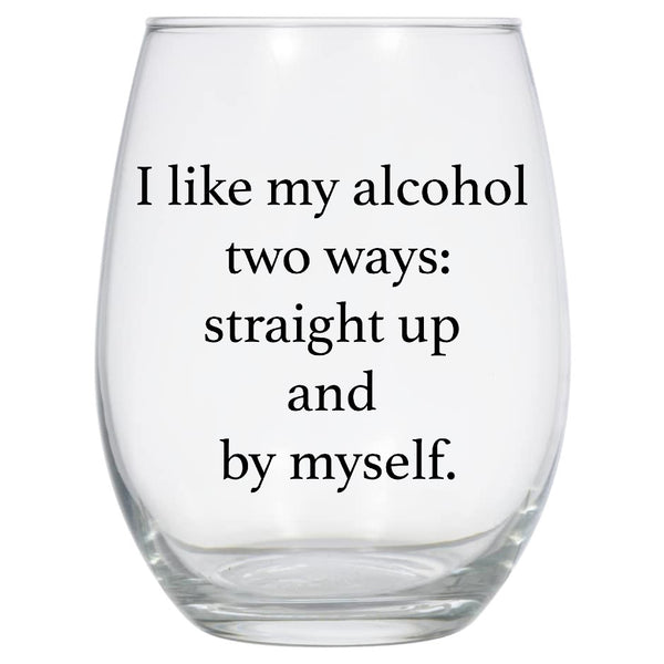 I Like My Alcohol Two Ways Wine Glass