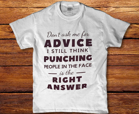 Don't ask me for advice - I still think punching people is the right answer Unisex shirt