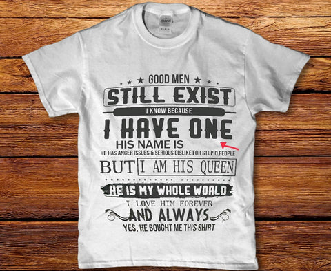 Good Men still exist i know because i have one custom Women's t-shirt