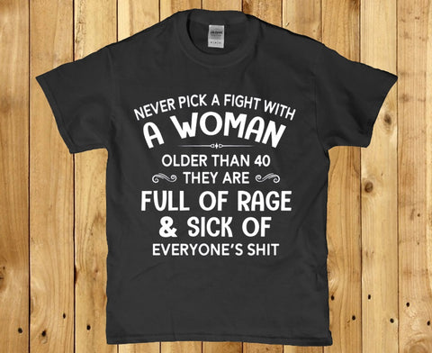 Never pick a fight with a Woman older than 40 they are full of rage Women's shirt