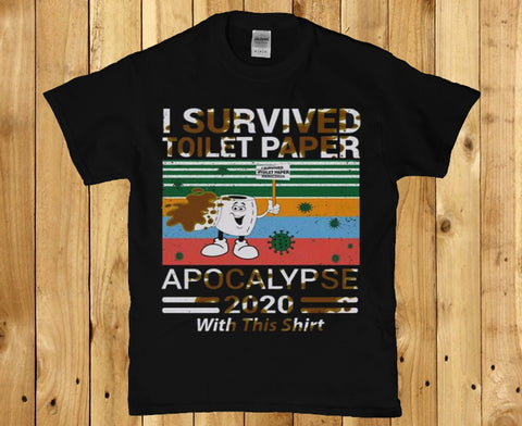 I survived toilet paper apocalypse 2020 with this shitty shirt Men's t-shirt