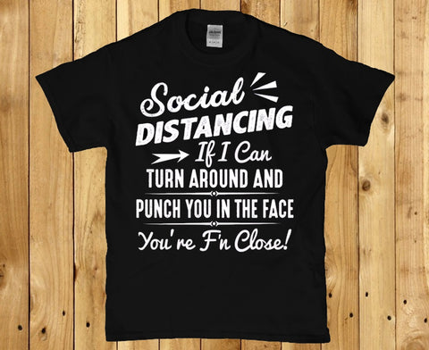 Social distancing if i can turn around and punch you unisex t-shirt