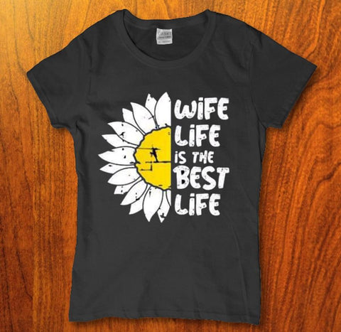 Wife life is the bust life sunflower beautiful womens t-shirt