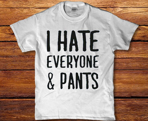 I hate everyone and pants funny unisex t-shirt