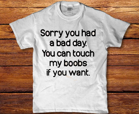 Sorry you had a bad day you can touch womens ladies t-shirt