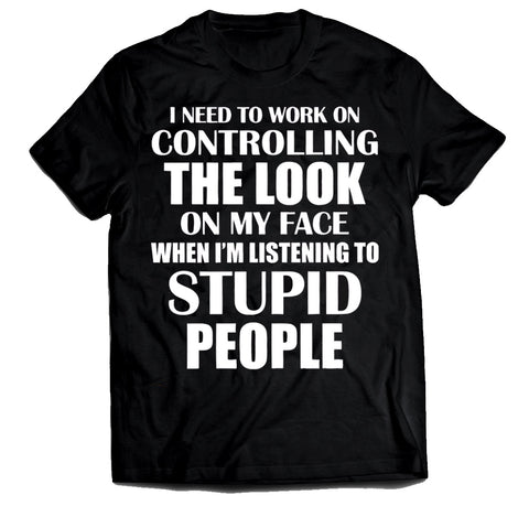 I need to work on controlling the look on my face Unisex t-shirt