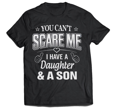 You can't scare me I have a Daughter and a son unisex t-shirt