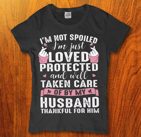 I'm not spoiled im just loved protected Womens t shirt