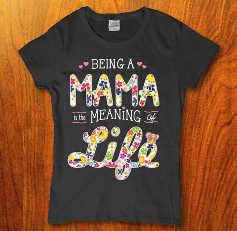 Being a Mama is the meaning of life womens t-shirt