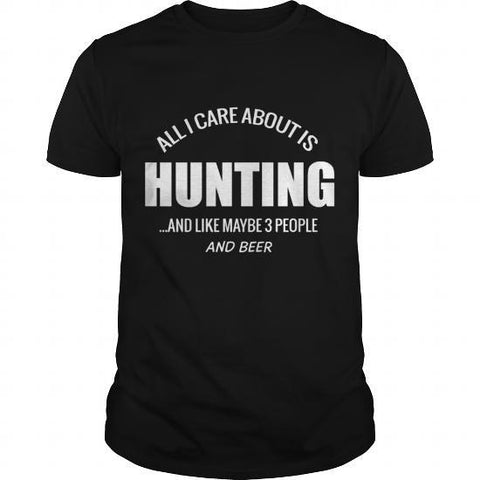 All I care about is hunting and like maybe 3 other people and beer Men's t-shirt