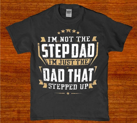 I'm not the step Dad I'm just the dad that stepped up mens t shirt