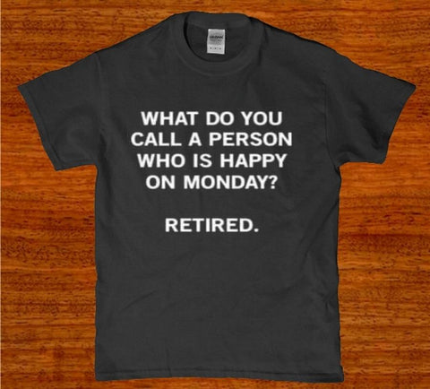 What do you call a person happy Monday retired mens t-shirt