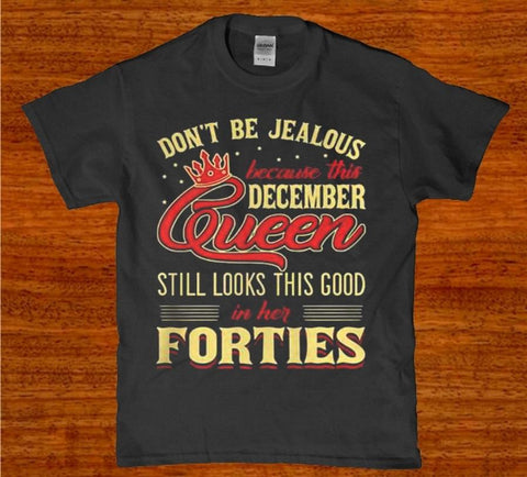 Don't be jeolous because this Dec queen in her forties womens t-shirt