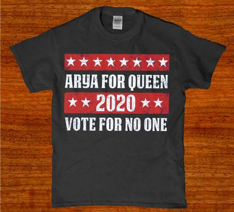 Arya for Queen 2020 vote for no one unisex t-shirt