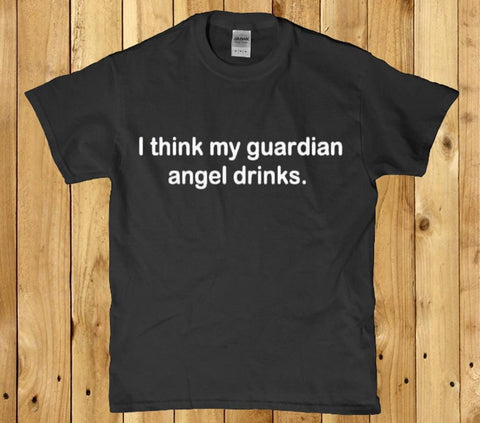 I think my guardian angel drinks mens t shirt