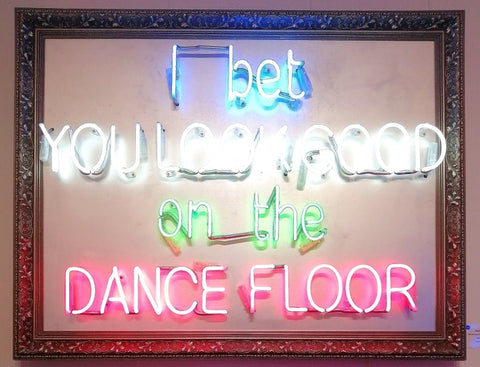 I Bet You Look Good on the Dance Floor Illuminati Neon Signed Original Hand blown neon 90 x 115 cm