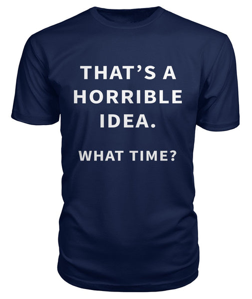 That's A Horrible Idea Unisex Tshirt