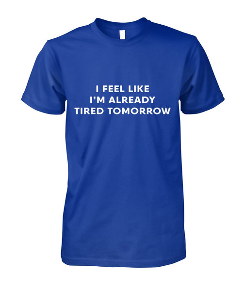 I'm Already Tired Tomorrow TShirt
