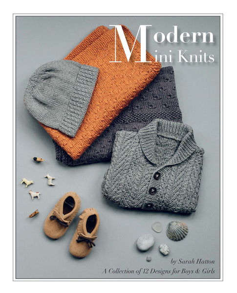 Modern Mini Knits by Sarah Hatton - The Knitter's Yarn