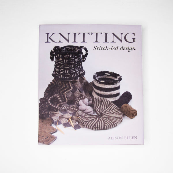 Alison Ellen's Book Knitting:Stitch Led Design supplied by The Knitter's Yarn